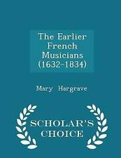 The Earlier French Musicians (1632-1834) - Scholar's Choice Editi by Hargrave Ma