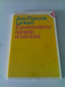 Jean-Francois Lyotard - Il postmoderno spiegato ai bambini ,1987