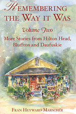 Remembering the Way it Was: Volume Two: More Stories from Hilton Head, Blufft...