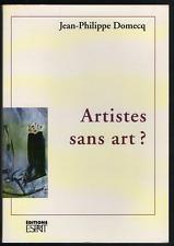 Jean-Philippe DOMECQ. Artistes sans art ? Editions Esprit, 1994. Ex. signé