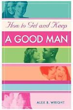 How to Get and Keep a Good Man : From Successfully Single to Happily Married...
