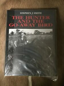 The Hunter and the Go-Away Bird by Stephen J Smith Rowland Ward Hardcover