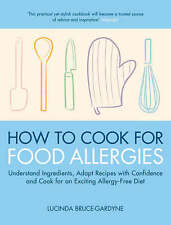 How To Cook for Food Allergies: Understand Ingredients, Adapt Recipes with Confi