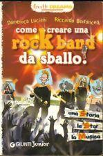 COME CREARE UNA ROCK BAND DA SBALLO! di D. Luciani e R. Bertoncelli ed. Giunti