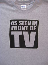 """""""AS SEEN IN FRONT OF TV"""" Tee Shirt, Many Sizes & Colors Plus  """"FAST FREE SHIP""""!"""