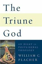 The Triune God : An Essay in Postliberal Theology by William C. Placher...