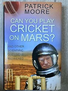Can You Play Cricket on Mars?: And Other Scientific Questions Answered P Moore