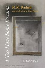 I Too Have Some Dreams: N.M. Rashed and Modernism in Urdu Poetry South Asia Acr