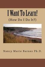 I Want to Learn! : (How Do I Do It?) by Nancy Marie Barnes (2008, Paperback)