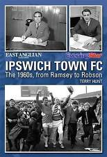 Ipswich Town FC: The 1960s -From Ramsey to Robson, Very Good Condition Book, Ter