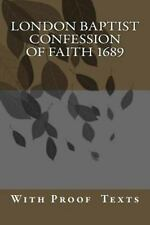 London Baptist Confession of Faith 1689 : With Proof Texts (2015, Paperback)