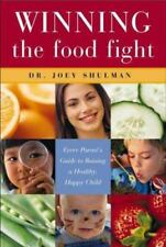Winning the Food Fight : Every Parent's Guide to Raising a Healthy, Happy Child