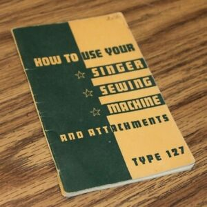 Vintage 1944 How To Use Your SINGER Sewing Machine & Attachments Type 127