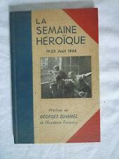 """""""LA SEMAINE HÉROÏQUE"""" 19-25 AOUT 1944 PRÉFACE DE G.DUHAMEL"""