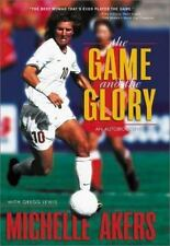 The Game and the Glory : An Autobiography by Gregg Lewis; Michelle Akers