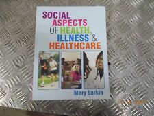 Social Aspects of Health, Illness and Healthcare by Mary Larkin (Paperback, 2011
