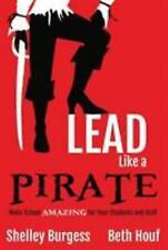 Lead Like a PIRATE : Make School Amazing for Your Students and Staff by Shelley