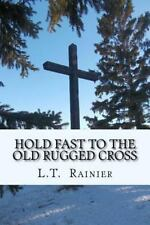 Hold Fast to the Old Rugged Cross by L. Rainier (2014, Paperback)