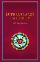 Luther's Large Catechism: With Study Questions by Martin Luther