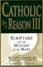 Catholic for a Reason III:  Scripture and the Mystery of the Mass (Catholic for