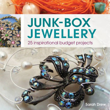 Junk-Box Jewellery: 25 Inspirational Budget Projects by Sarah Drew