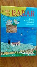 L'art de Babar - L'oeuvre de Jean et Laurent de Brunhoff - Nicholas Fox Weber