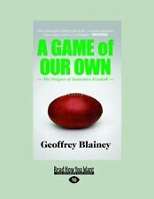 A Game of Our Own : The Origins of Australian Football by Geoffrey Blainey...