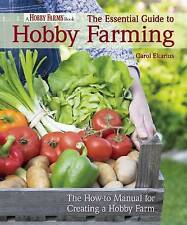 The Essential Guide to Hobby Farming: A How-To Manual for Crops, Livestock, and