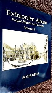 TODMORDEN ALBUM #3 PEOPLE PLACES AND EVENTS / Roger Birch (1993)