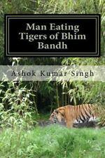 Man Eating Tigers of Bhim Bandh : Great White Hunter by Ashok Singh (2016,...