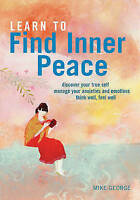 Learn to Find Inner Peace: Discover Your True Self  by Mike George