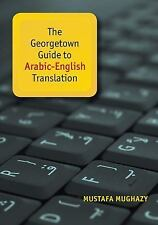 THE GEORGETOWN GUIDE TO ARABIC-ENGLISH TRANSLATION - MUGHAZY, MUSTAFA - NEW PAPE