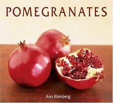 Pomegranates: 70 Celebratory Recipes by Ann Kleinberg