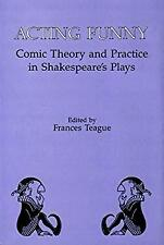 Acting Funny : Comic Theory and Practice in Shakespeare's Plays Hardcover
