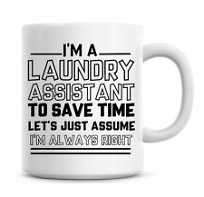 I'm A Laundry Assistant Lets Just Assume I'm Always Right Funny Coffee Mug 1061