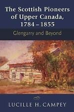 The Scottish Pioneers of Upper Canada, 1784-1855: Glengarry and Beyond: By Ca...