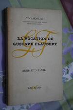 LA VOCATION DE GUSTAVE FLAUBERT par RENE DUMESNIL  éd. GALLIMARD 1961 ENVOI