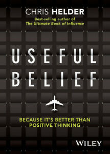Useful Belief: Because It's . Positive Thinking by Chris Helder
