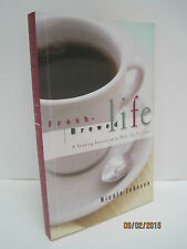 Fresh Brewed Life: A Stirring Invitation to Wake up Your Soul by Nicole Johnson