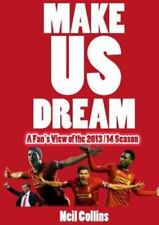 Make Us Dream : A Fan's View of the 2013/14 Season by Neil Collins (2014,...