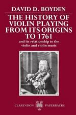 The History of Violin Playing from Its Origins to 1761 : And Its Relationship...