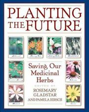 Planting the Future: Saving Our Medicinal Herbs, Pamela Hirsch,Rosemary Gladstar