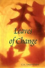 Leaves of Change by C. A. Thompson (2007, Paperback)