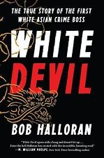 White Devil: The True Story of the First White Asian Crime Boss, Halloran, Bob,