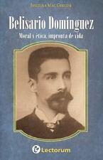 Belisario Dominguez : Moral y Etica, Impronta de Vida by Josefina Mac Gregor...
