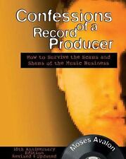 Confessions of a Record Producer: How to Survive the Scams and Shams of the Musi