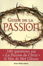 """GUIDE DE LA PASSION - 100 QUESTIONS SUR """"LA PASSION DU CHRIST"""" DE MEL GIBSON"""