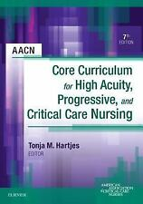 Core Curriculum for High Acuity, Progressive, and Critical Care Nursing by...
