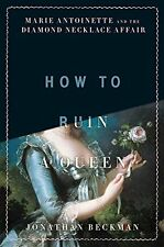 How to Ruin a Queen: Marie Antoinette and the Diamond Necklace Affair by Jonatha
