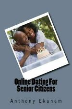 Online Dating for Senior Citizens by Anthony Ekanem (2016, Paperback)
